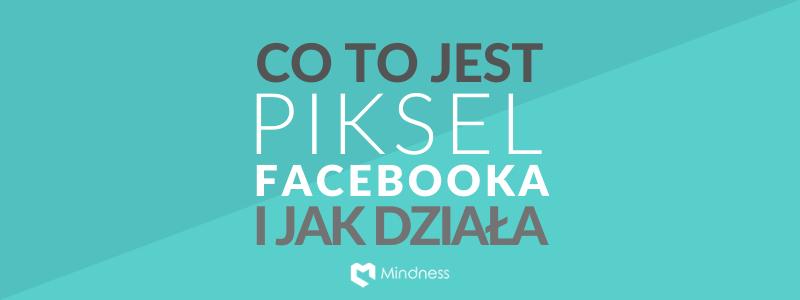 Co to jest Piksel Facebooka i jak działa