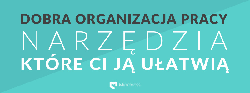 Dobra organizacja pracy - narzędzia, które ci ją ułatwią