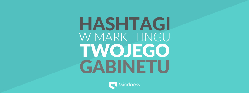 Hashtagi w marketingu Twojego gabinetu
